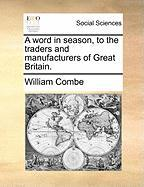 A Word in Season, to the Traders and Manufacturers of Great Britain.