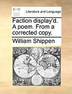 Faction Display'd. a Poem. from a Corrected Copy.