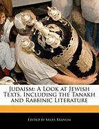 Judaism: A Look at Jewish Texts, Including the Tanakh and Rabbinic Literature