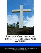 Eastern Christianity: Tradition, Liturgy and Worship