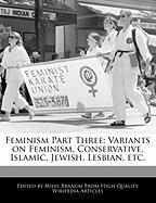 Feminism Part Three: Variants on Feminism, Conservative, Islamic, Jewish, Lesbian, Etc.
