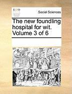The New Foundling Hospital for Wit. Volume 3 of 6