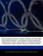 The World Athlete Series: Russia at the 2006 Winter Olympics, Featuring Speed Skating, Bobsleigh, Luge, and Cross-Country Skiing Medalists and A