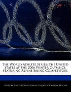 The World Athlete Series: The United States at the 2006 Winter Olympics, Featuring Alpine Skiing Competitors