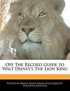 Off the Record Guide to Walt Disney's the Lion King