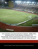The Sports Championship Series: 2009 Fifa World Cup, Featuring Congo's Tp Mazembe, New Zealand's Auckland City FC, and United Arab Emirates' Al-Ahli D