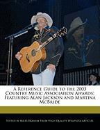 A Reference Guide to the 2003 Country Music Association Awards: Featuring Alan Jackson and Martina McBride