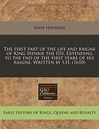 The First Part of the Life and Raigne of King Henrie the IIII. Extending to the End of the First Yeare of His Raigne. Written by I.H. (1610)