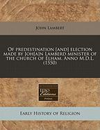 Of Predestination [And] Election Made by Joh[a]n Lamberd Minister of the Church of Elham. Anno M.D.L. (1550)