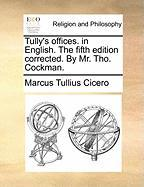 Tully's Offices. in English. the Fifth Edition Corrected. by Mr. Tho. Cockman.