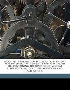 A complete treatise on electricity, in theory and practice, with original experiments. 3d ed., containing the practice of medical electricity, besides other additions and alterations Volume 3