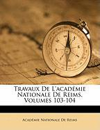 Travaux de L'Acadmie Nationale de Reims, Volumes 103-104
