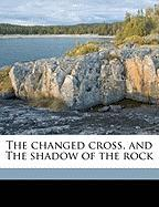The Changed Cross, and the Shadow of the Rock