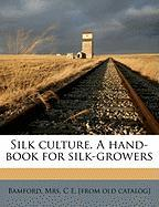 Silk Culture. a Hand-Book for Silk-Growers