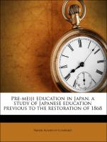 Pre-meiji education in Japan, a study of Japanese education previous to the restoration of 1868