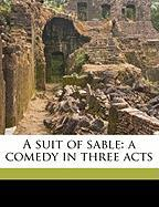 A Suit of Sable: A Comedy in Three Acts