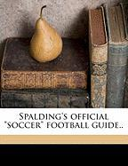 "Spalding's Official ""Soccer"" Football Guide.."