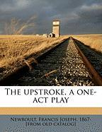 The Upstroke, a One-Act Play