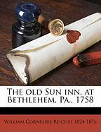 The Old Sun Inn, at Bethlehem, Pa., 1758