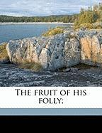 The Fruit of His Folly;