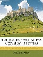 The Emblems of Fidelity; A Comedy in Letters