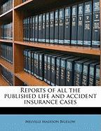 Reports of All the Published Life and Accident Insurance Cases