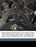 From John O'Groat's to Land's End, Or, 1372 Miles on Foot: A Book of Days and Chronicle of Adventures