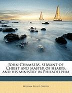 John Chambers, Servant of Christ and Master of Hearts, and His Ministry in Philadelphia