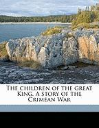 The Children of the Great King. a Story of the Crimean War