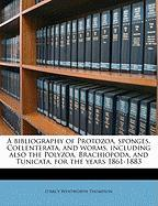 A Bibliography of Protozoa, Sponges, Coelenterata, and Worms, Including Also the Polyzoa, Brachiopoda, and Tunicata, for the Years 1861-1883