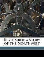 Big Timber; A Story of the Northwest