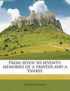 From Seven to Seventy; Memories of a Painter and a Yankee