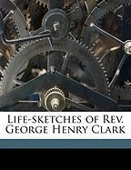 Life-Sketches of REV. George Henry Clark
