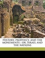 History, Prophecy, and the Monuments: Or, Israel and the Nations