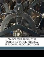 Napoleon from the Tuileries to St. Helena, Personal Recollections