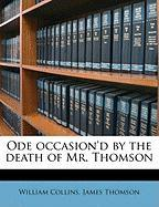 Ode Occasion'd by the Death of Mr. Thomson