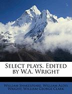 Select Plays. Edited by W.A. Wright