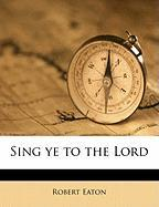 Sing Ye to the Lord