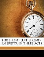 The siren: (Die Sirene) ; Operetta in three acts