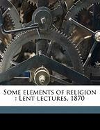 Some Elements of Religion: Lent Lectures, 1870