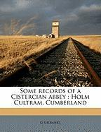 Some Records of a Cistercian Abbey: Holm Cultram, Cumberland