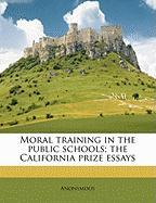 Moral Training in the Public Schools; The California Prize Essays