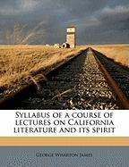Syllabus of a Course of Lectures on California Literature and Its Spirit