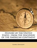 History of the United States: From the Discovery of the American Continent