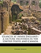 Glances at Inner England: A Lecture Delivered in the United States and Canada