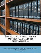 The Ruling Principle of Method Applied to Education. --