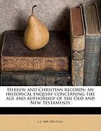 Hebrew and Christian Records; An Historical Enquiry Concerning the Age and Authorship of the Old and New Testaments