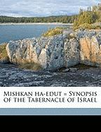 Mishkan Ha-Edut = Synopsis of the Tabernacle of Israel