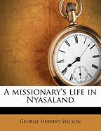 A Missionary's Life in Nyasaland