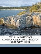 Miss Livingston's Companion; A Love Story of Old New York